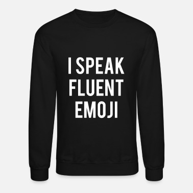 Emoji I Speak Fluent Emoji - Crewneck Sweatshirt