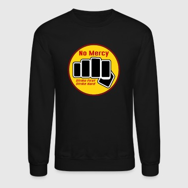 No Mercy Strike First Strike Hard - Crewneck Sweatshirt