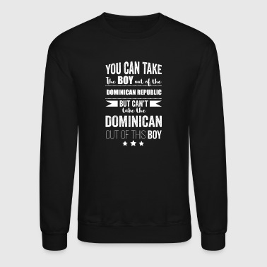 Dominican Republic Can take the boy out the Dominican Republic but Can't take the Dominican Republic out of the boy - Crewneck Sweatshirt