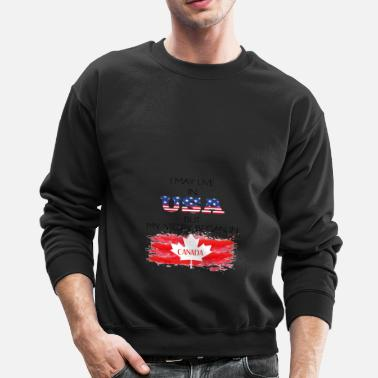 Usa I May Live In USA But My Story Began In Canada - Crewneck Sweatshirt