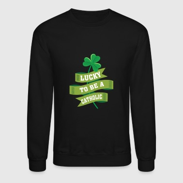 Lucky To Be Catholic - Catholic irish Pr - Crewneck Sweatshirt