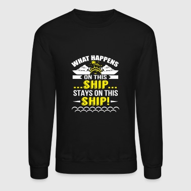 Cruise What Happens On Ship Stay On Ship Cruise Vacation - Crewneck Sweatshirt