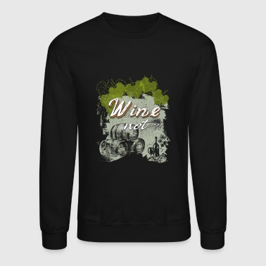 Wine not winery red wine grapevine - Crewneck Sweatshirt