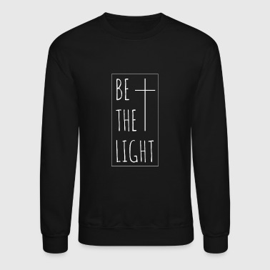 Be the light - Christian statement Design - Crewneck Sweatshirt