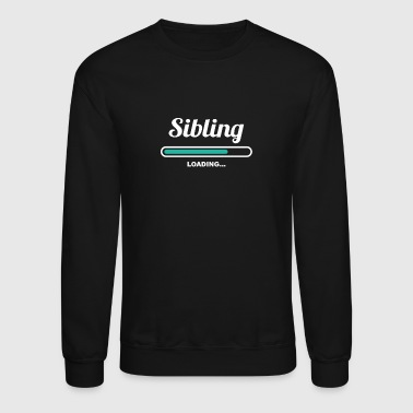 SIBLING LOADING - GREAT SHIRTS FOR SIBLINGS - Crewneck Sweatshirt