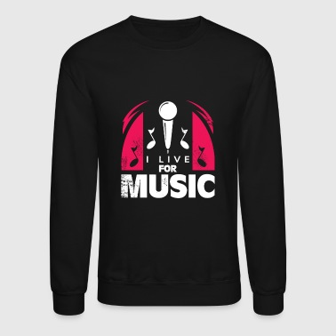 I Live for Music gift for singers in the shower - Crewneck Sweatshirt