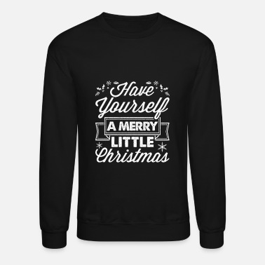 Merry Have Yourself A Merry Little Christmas - Crewneck Sweatshirt
