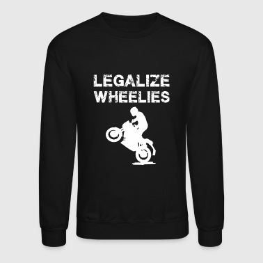Legalize - Legalize Wheelies - Motorcycling and - Crewneck Sweatshirt