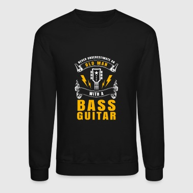 Never Underestimate An Old Man With A Bass Guitar - Crewneck Sweatshirt