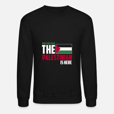 Palestinian Have no fear the palestinian is here - Crewneck Sweatshirt