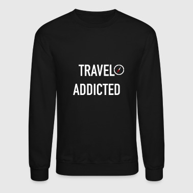 Addicted TRAVEL ADDICTED - Crewneck Sweatshirt