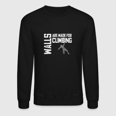 Walls are made for climbing - Crewneck Sweatshirt
