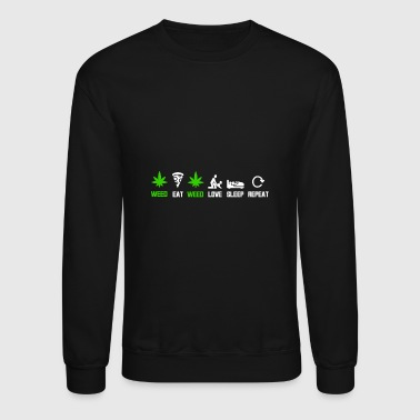 WEED - EAT - WEED - LOVE - SLEEP - REPEAT SHIRTS - Crewneck Sweatshirt