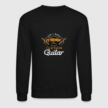 Retirement Plan-Playing Guitar - Crewneck Sweatshirt