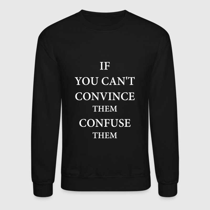 If you can't convince them confuse them - Crewneck Sweatshirt