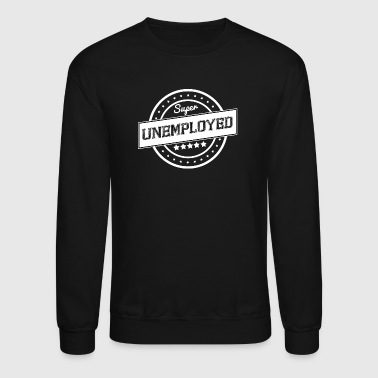 Super unemployed - white design - Crewneck Sweatshirt