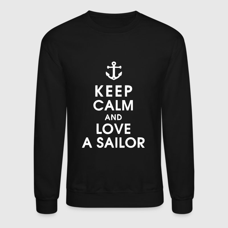 Keep Calm and Love A Sailor - Crewneck Sweatshirt