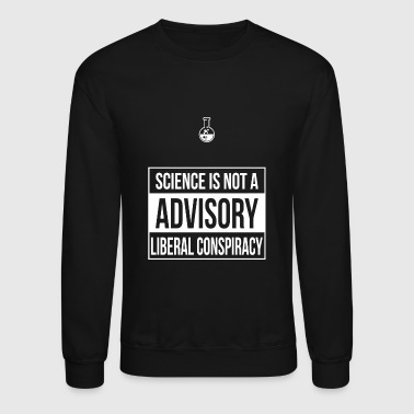 Advisory - Advisory -- Science is Not a Liberal - Crewneck Sweatshirt