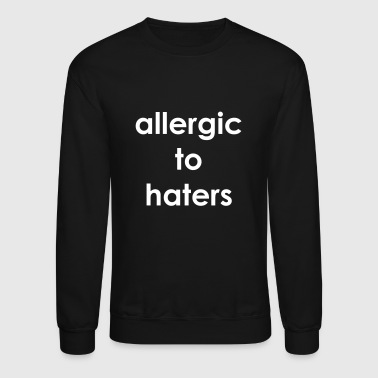 Allergic to haters - Crewneck Sweatshirt