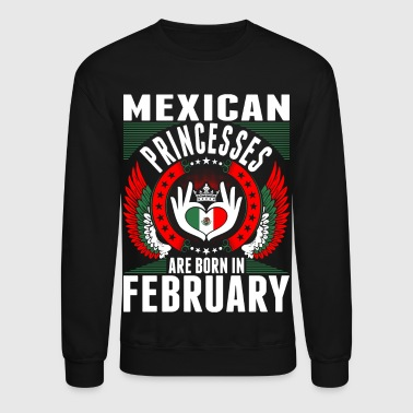Mexican Princesses Are Born In February - Crewneck Sweatshirt