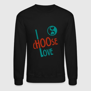 Love - I Choose Love - Crewneck Sweatshirt