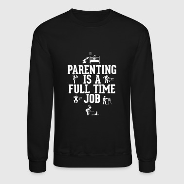 Parenting - Parenting Is A Full Time Job - Crewneck Sweatshirt