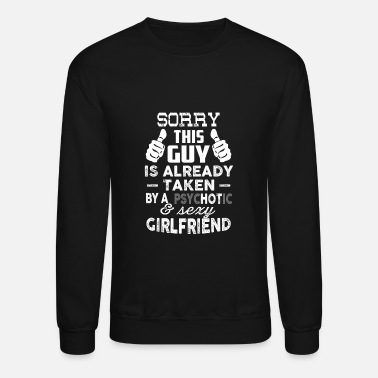 Sorry sorry this guy is already taken - Crewneck Sweatshirt