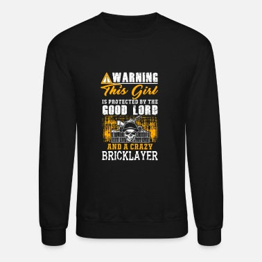 B Girl Bricklayer - this girl is protected by a crazy B - Crewneck Sweatshirt