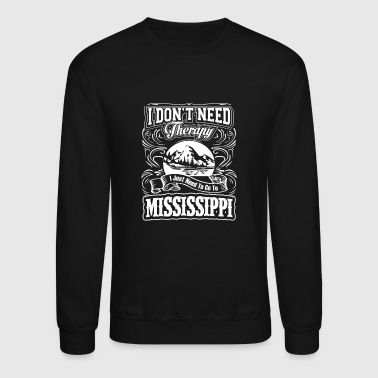 Mississippi Mississippi - I just need to go to mississippi t - Crewneck Sweatshirt