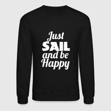 Sailing - Just SAIL and be Happy Sailing - Crewneck Sweatshirt