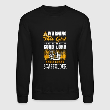 Construction Scaffolder - this girl is protected by a crazy S - Crewneck Sweatshirt