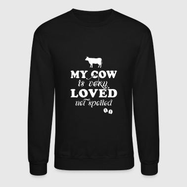 Cow - my cow is very loved not spoiled - Crewneck Sweatshirt