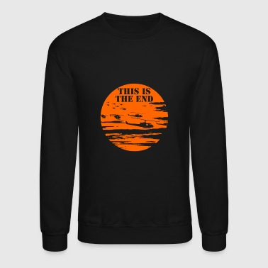 This is the end - This is the end - this is the - Crewneck Sweatshirt