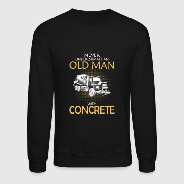 Concrete Old man with concrete - Never underestimate - Crewneck Sweatshirt