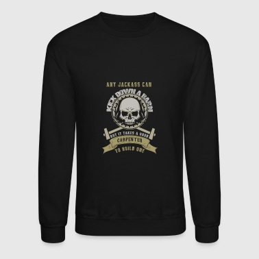 Carpenter - Any jackass can kick down a barn - Crewneck Sweatshirt