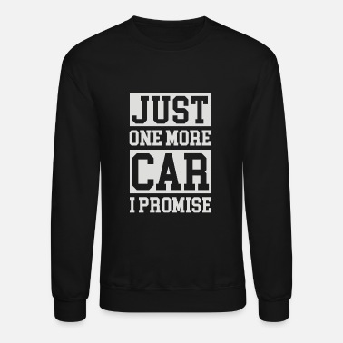 Promise Just One More Car - Crewneck Sweatshirt