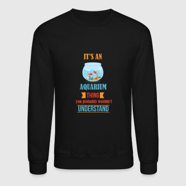 It's Aquarium Thing - Crewneck Sweatshirt