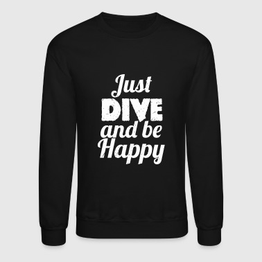 Dive - Just DIVE and Be Happy Diving - Crewneck Sweatshirt