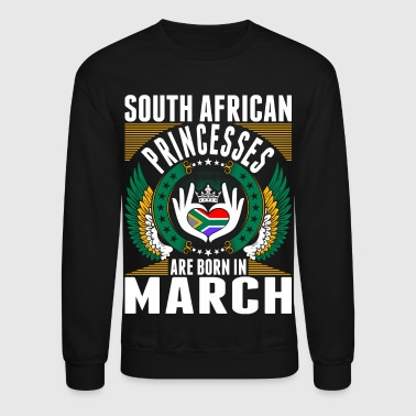 South African Princesses Are Born In March - Crewneck Sweatshirt