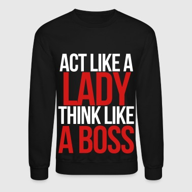 Think Act Like A Lady Think Like A Boss - Crewneck Sweatshirt