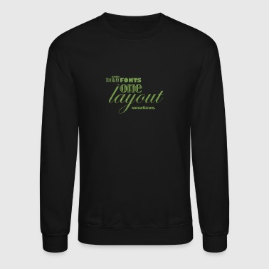 Using too many fonts one in layout - Crewneck Sweatshirt