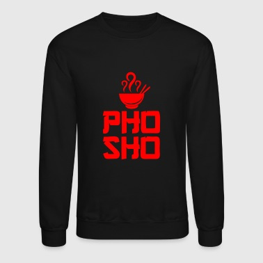 Pho Sho Foodie Asian Food - Crewneck Sweatshirt