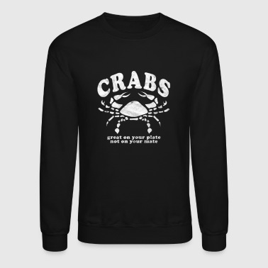 Funny Crabs Great on Your Plate Not on Your Mate White - Crewneck Sweatshirt