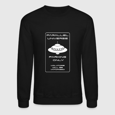 Parallel Universe Parking - Parallel Universe Pa - Crewneck Sweatshirt