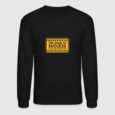 Construction The Road To Success Is Always Under Construction! - Crewneck Sweatshirt