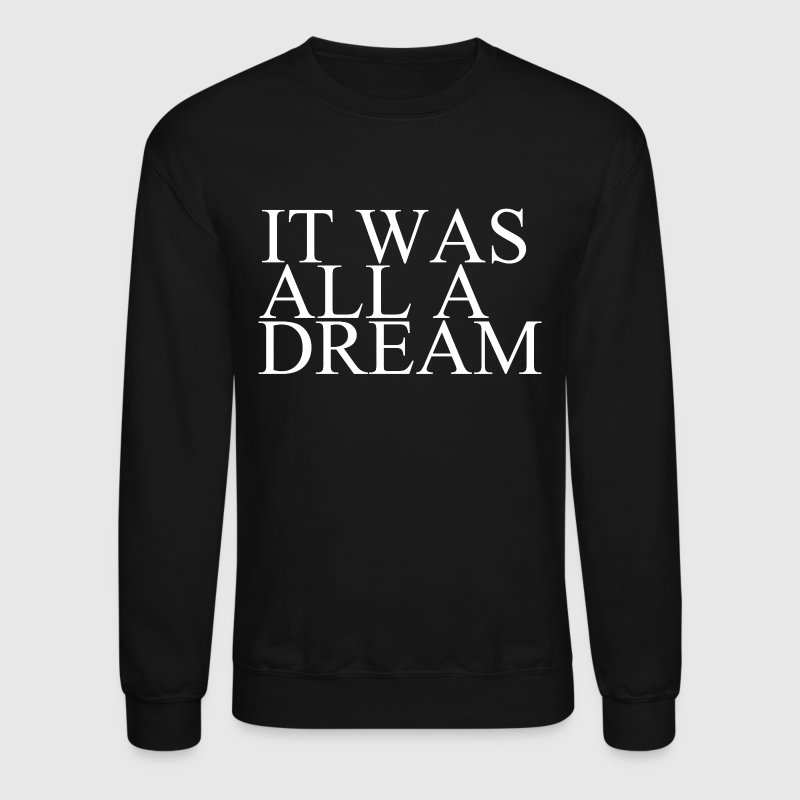 It was all a dream - Crewneck Sweatshirt