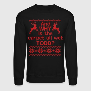 Wet And WHY is the carpet all wet TODD? - Crewneck Sweatshirt