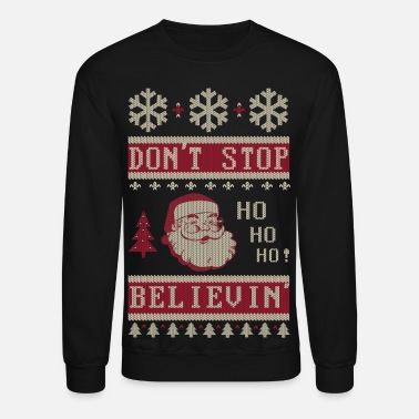 Santa Claus Dont Stop Believing Santa - Crewneck Sweatshirt