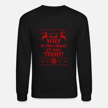 Why Is The Carpet Wet Todd Christmas Vacation Red Crewneck Sweatshirt