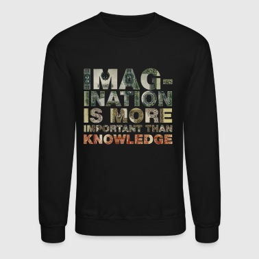Imagination Is More Important Than Knowledge - Crewneck Sweatshirt
